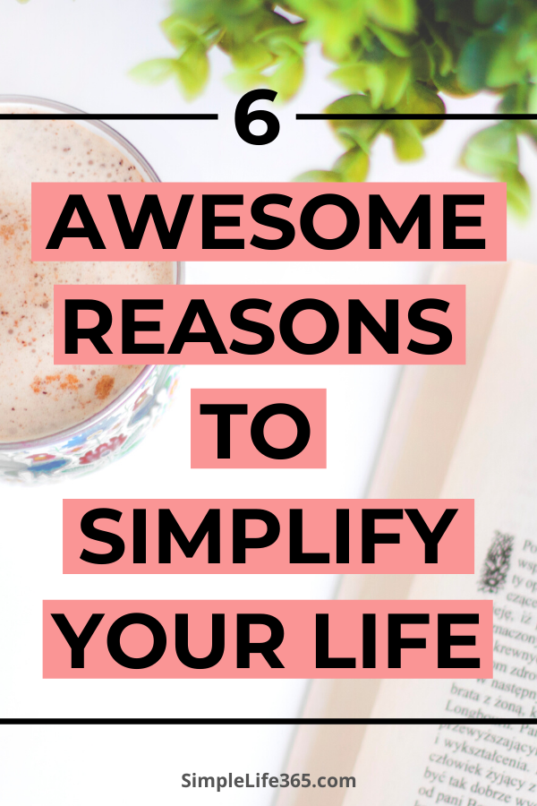 Six reasons to simplify your life