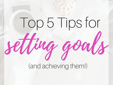 Top 5 Tips for Setting Goals (and achieving them!)