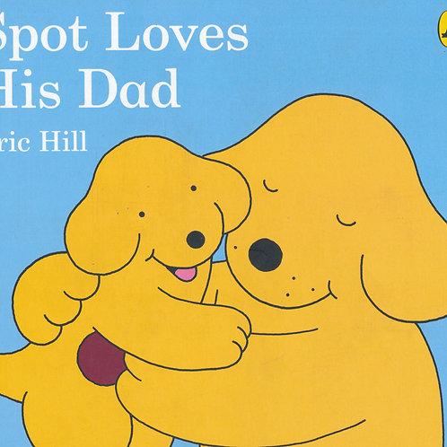 Spot Loves His Dad/ Eric Hill - BoardBook
