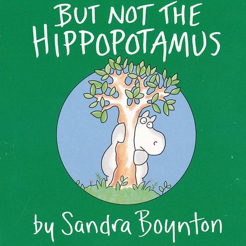 But Not the Hippopotamus / Sandra Boynton - Boardbook
