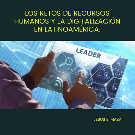Recursos Humanos y los retos de la digitalizaciòn en Latinoamèrica.