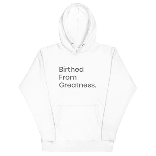 Birthed From Greatness - Unisex Hoodie