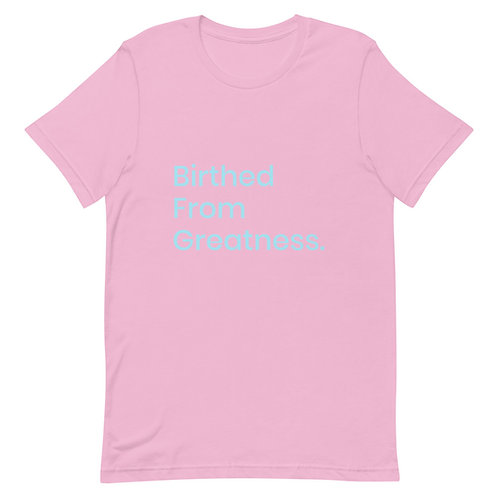 Birthed From Greatness - Unisex T-Shirt Summer 4
