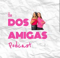 The Dos Amigas Podcast