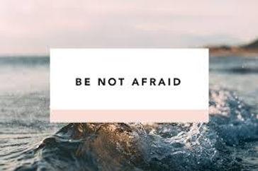 Be NOT Afraid.jpg