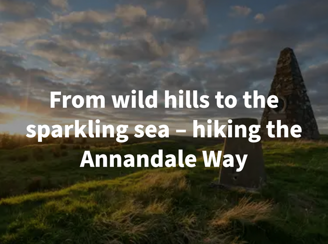 From wild hills to the sparkling sea - hiking the Annandale Way