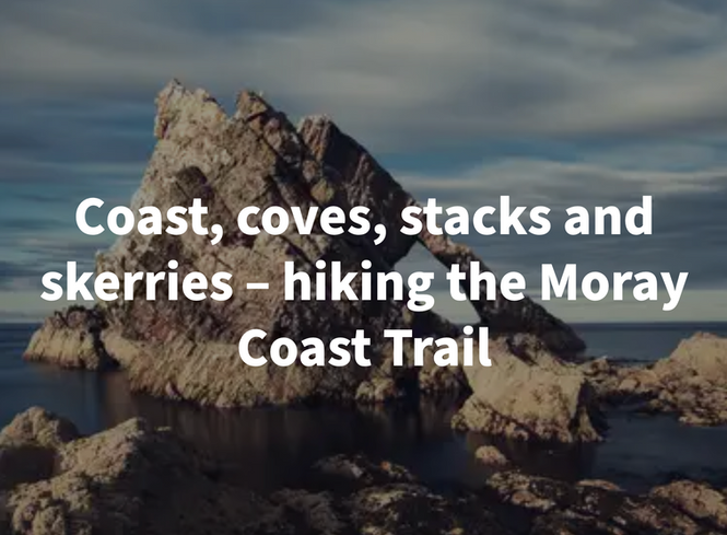 Coast, cover, stacks and skerries - hiking the Moray Coast Trail