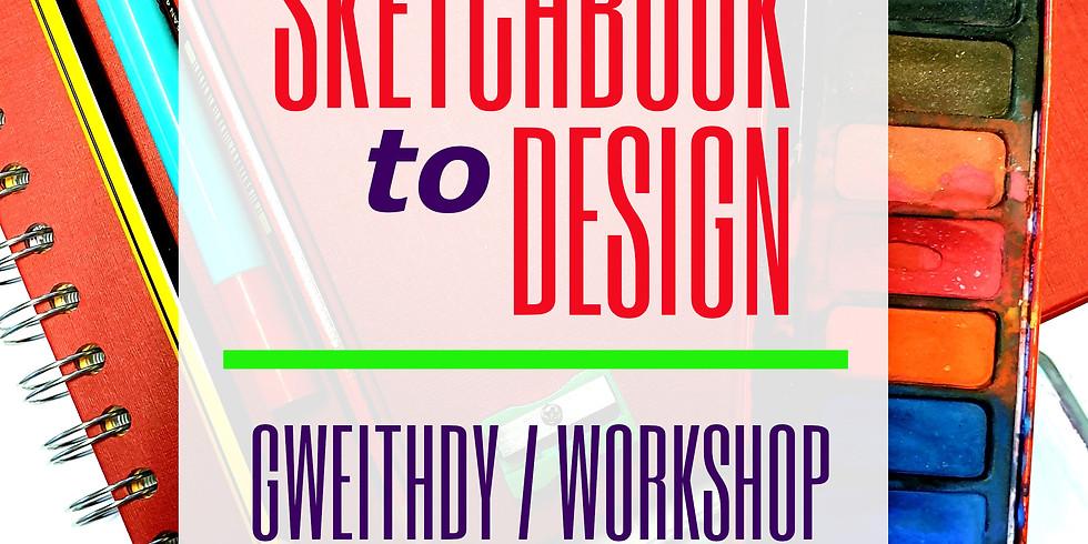 O'r Braslunio i'r Dylunio / Sketchbook to Design