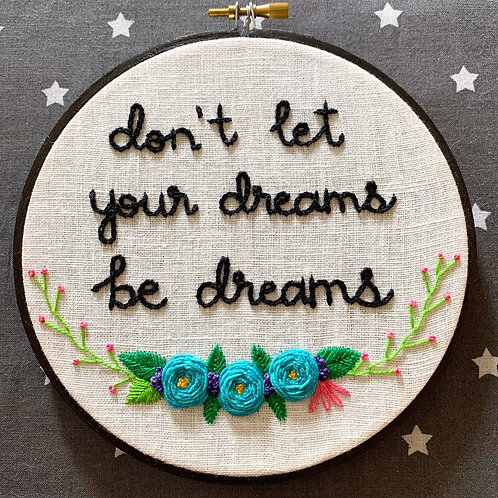 "Don't Let Your Dreams Be Dreams 6"" Original Floral Embroidery"
