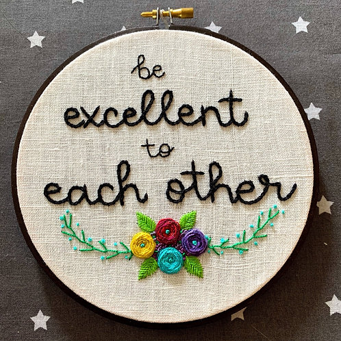 "Be Excellent to Each Other 6""Original Floral Embroidery"