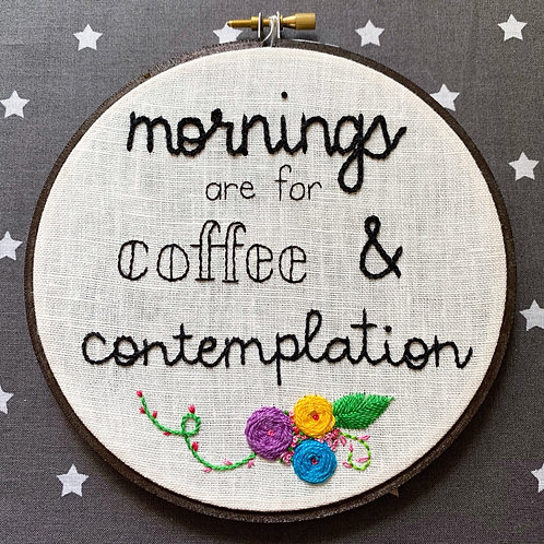 "Morning are for Coffee and Contemplation 6"" Original Floral Embroidery"