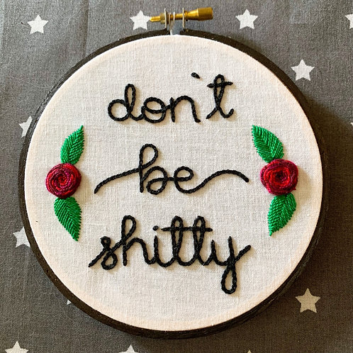 "Don't Be Shitty 5"" Original Floral Embroidery"