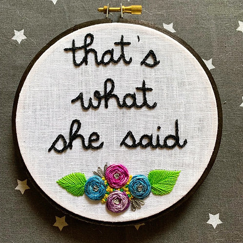 "That's What She Said 5"" Original Floral Embroidery"
