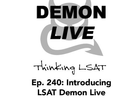 Ep. 240: Introducing LSAT Demon Live