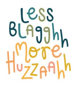 Less Blagh, More Huzzah