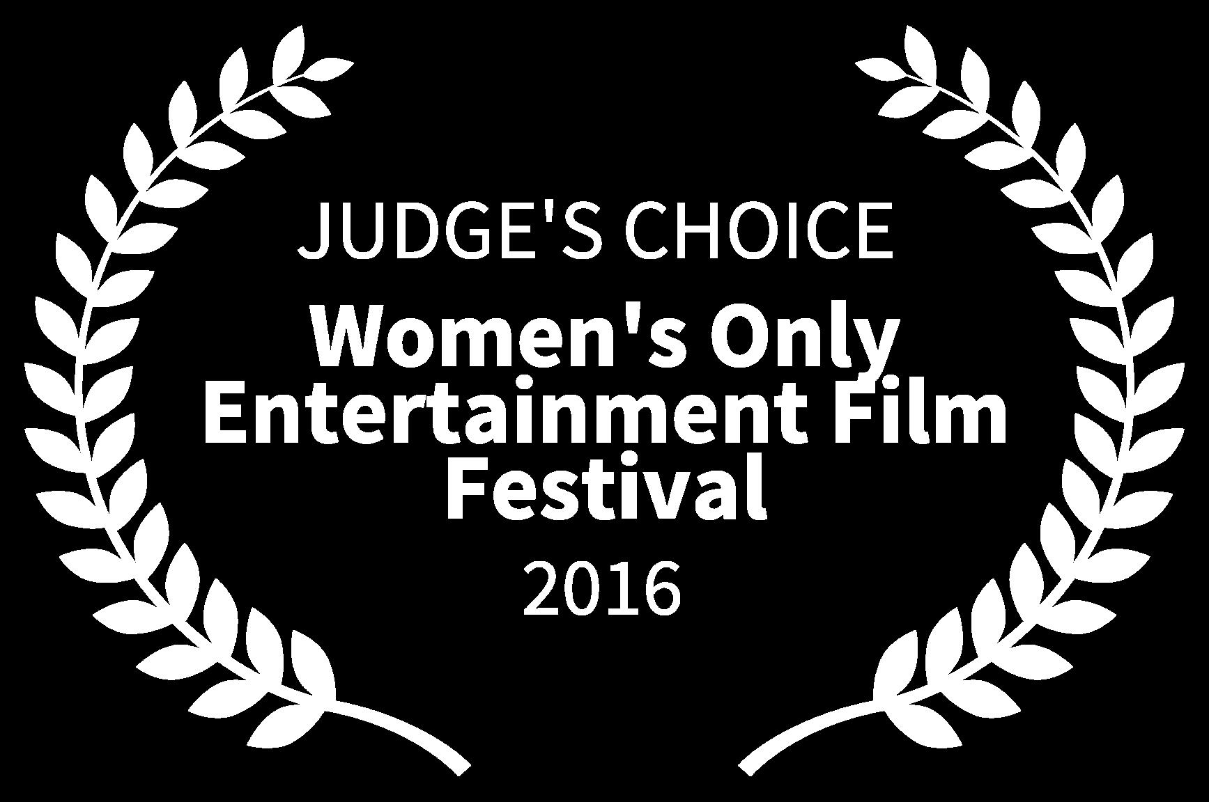 JUDGES CHOICE  - Womens Only Entertainment Film Festival - 2016