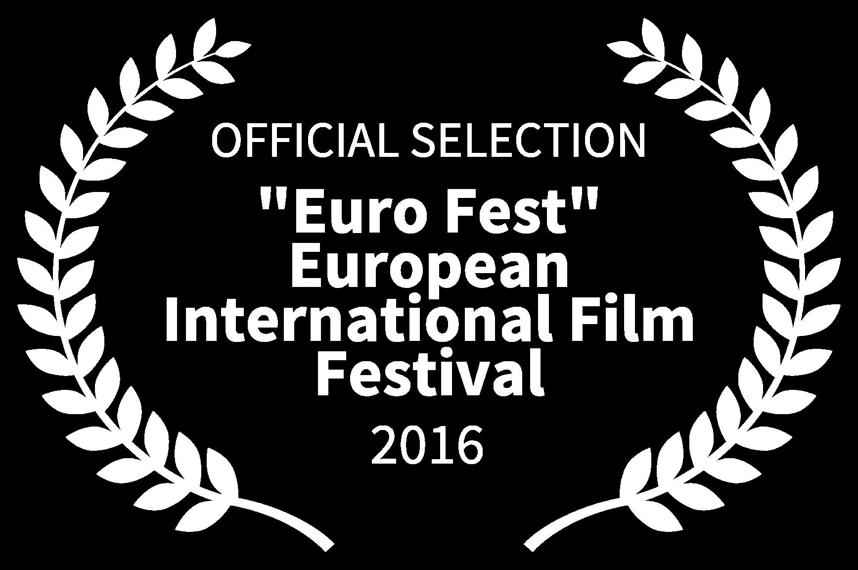 OFFICIAL SELECTION - Euro Fest European International Film Festival - 2016