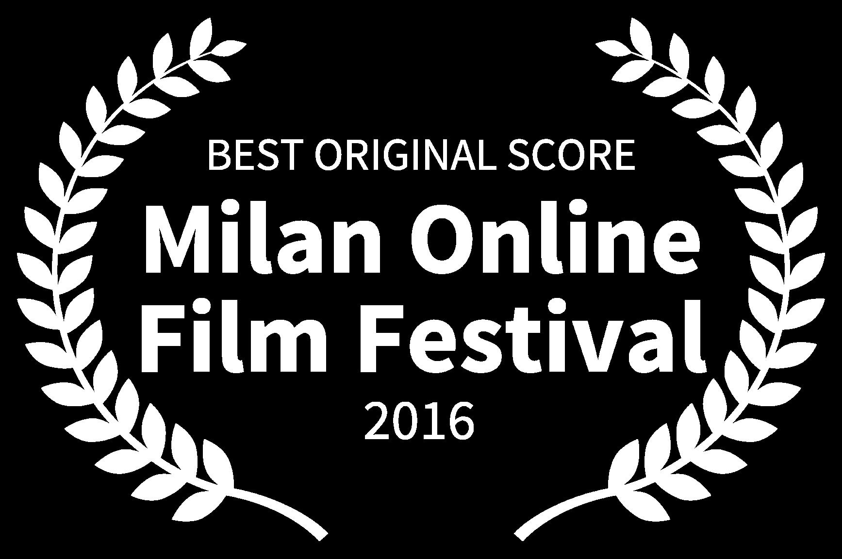 BEST ORIGINAL SCORE - Milan Online Film Festival - 2016