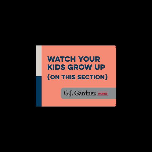 GJ Gardner - Emotive Signs(Watch your kids grow up.