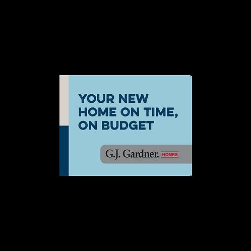 GJ Gardner - Emotive Signs(Your new home on time, on budget)