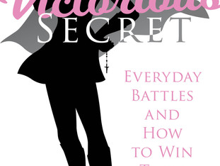 VICTORIOUS SECRET: Everyday Battles and how to win them