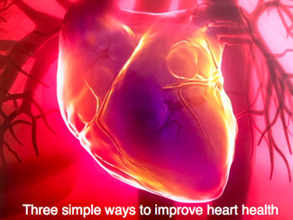 THREE SIMPLE WAYS TO IMPROVE YOUR HEART HEALTH