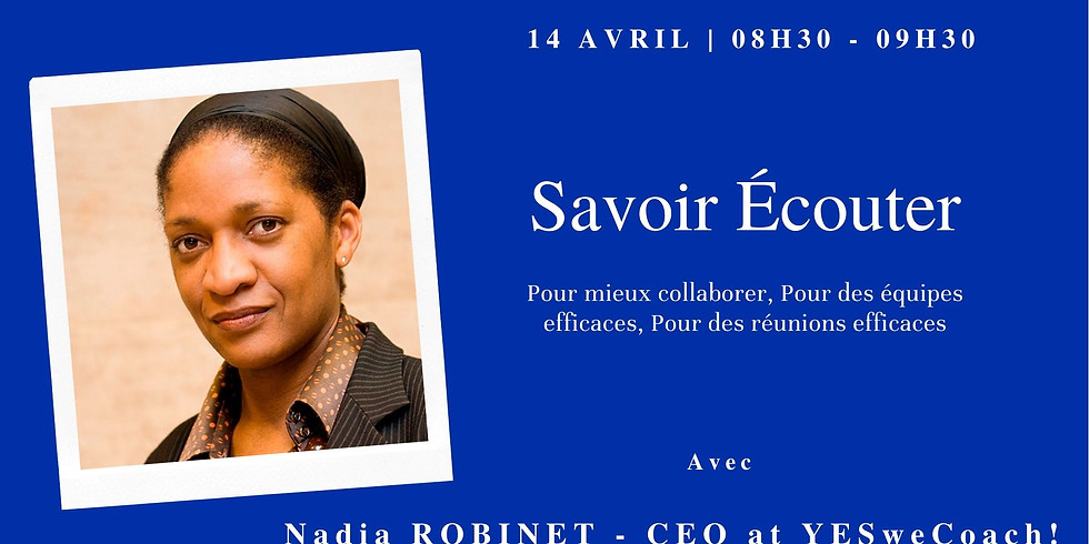Savoir Ecouter, avec Nadia ROBINET - CEO at YesweCoach!