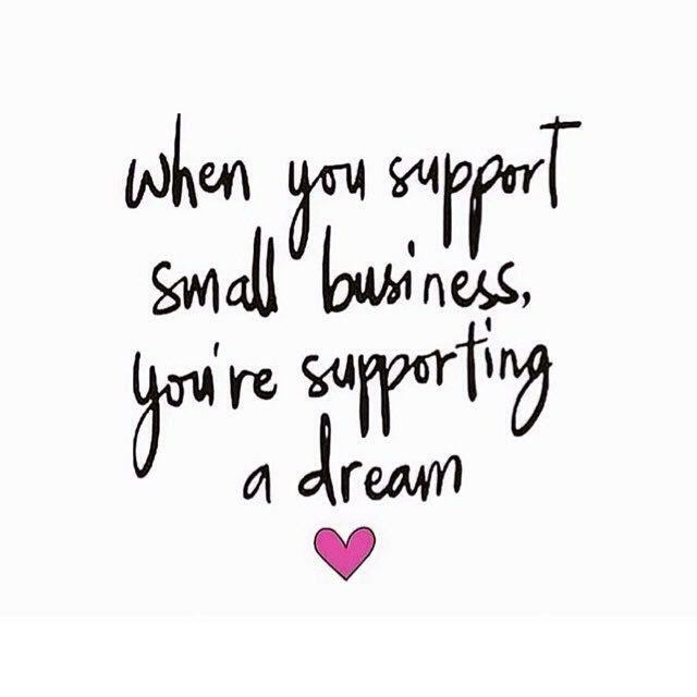 support small businesses, you're supporting a dream