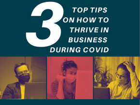 3 top tips on how to thrive in business during Covid-19