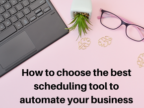 How to choose the best scheduling tool to automate your business