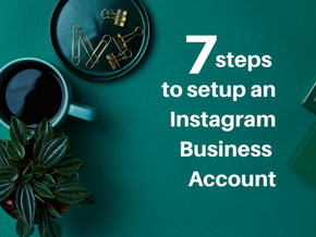 7 steps to setup an Instagram Business Account