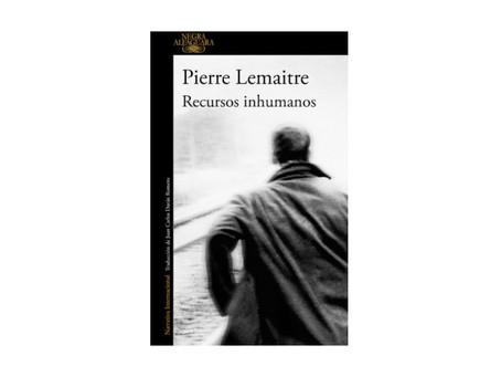 «Recursos inhumanos», de Pierre Lemaitre