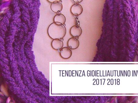 TENDENZE GIOIELLI AUTUNNO INVERNO 2017 2018