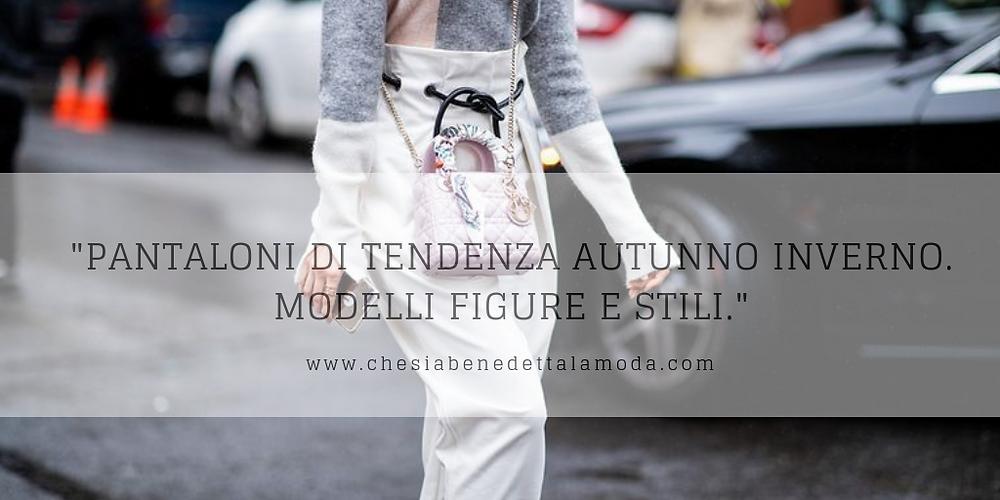 che-sia-benedetta-la-moda-tendenza-pantaloni-autunno