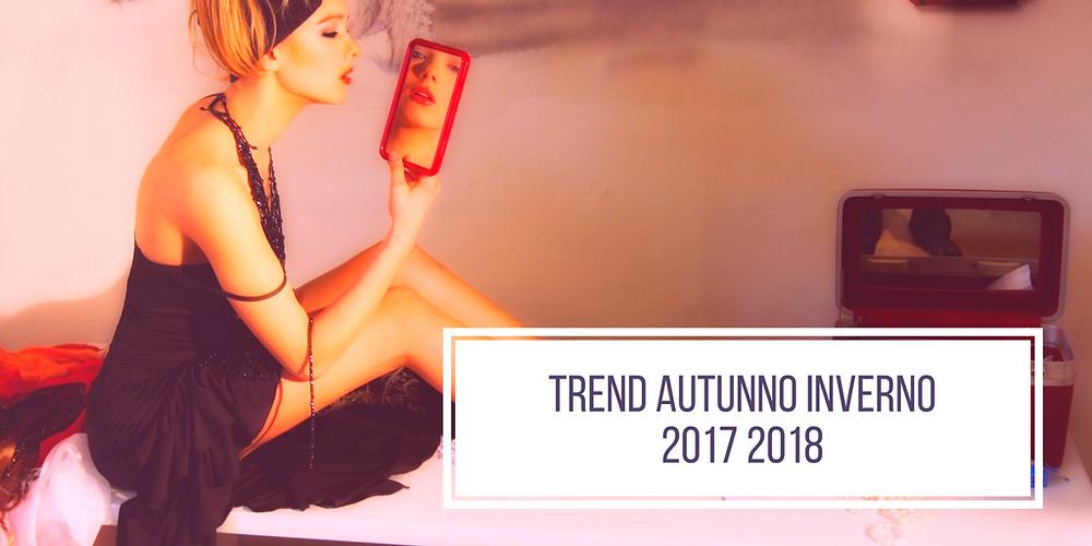 che-sia-benedetta-la-moda-trend-autunno-inverno-2017-2018