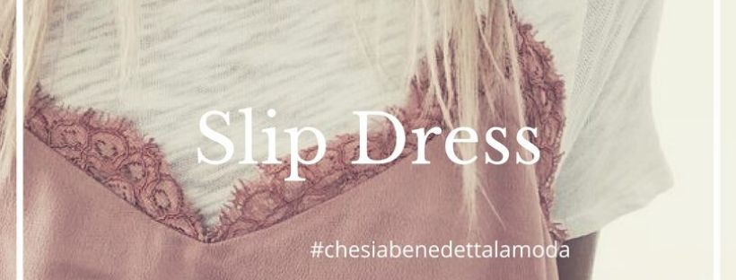 che-sia-benedetta-la-moda-come-abbinare-lo-slip-dress