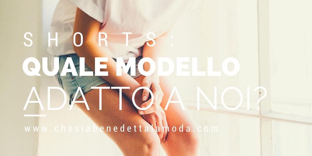 che-sia-benedetta-la-moda-shorts-quale-modello-adatto-a-noi