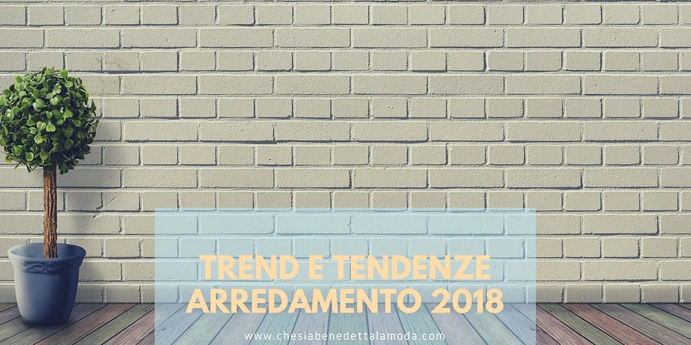che-sia-benedetta-la-moda-trend-tendenze-arredamento-2018