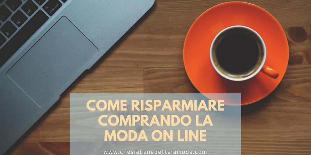 CHE-SIA-BENEDETTA-LA-MODA-COME-RISPARMIARE-COMPRANDO-LA-MODA-ON-LINE