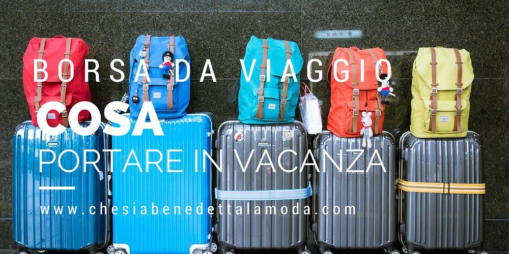 che-sia-benedetta-la-moda-borsa-viaggio-cosa-portare-in-vacanza