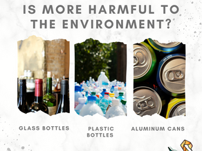 GLASS BOTTLES, PLASTIC BOTTLES OR ALUMINUM CANS? WHICH ONE IS MOST AND LEAST HARMFUL TO THE ENVIRONM