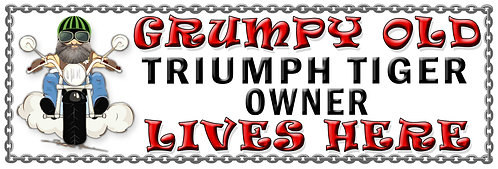 Grumpys Old Triumph Tiger Owner,  Humorous metal Plaque 267mm x 88mm
