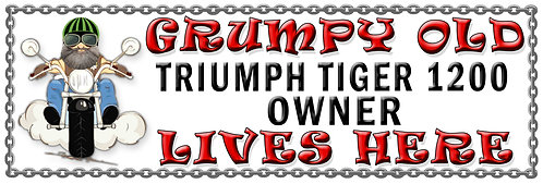 Grumpys Old Triumph Tiger 1200 Owner,  Humorous metal Plaque 267mm x 88mm