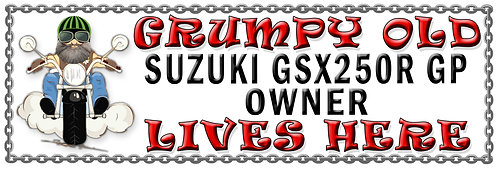 Grumpys Old Suzuki GSX250R GP Owner,  Humorous metal Plaque 267mm x 88m