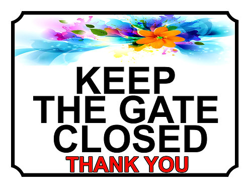 Keep The Gate Closed Thankyou Coloured Flower Theme Yard Sign Garden