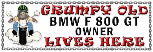 Grumpys Old BMW F 800 GT Owner,  Humorous metal Plaque 267mm x 88mm