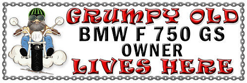 Grumpys Old BMW F 750 GS Owner,  Humorous metal Plaque 267mm x 88mm