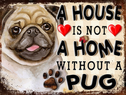 A House Is Not A Home Without A Pug, Retro Metal Sign / Fridg