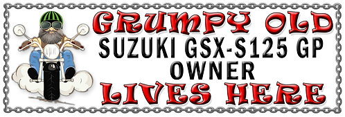 Grumpys Old Suzuki GSX-S125 GP Owner,  Humorous metal Plaque 267mm x 88mm