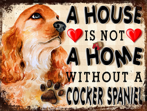 A House Is Not A Home Without A Cocker Spaniel, Retro Metal Sign / Fridge Magnet